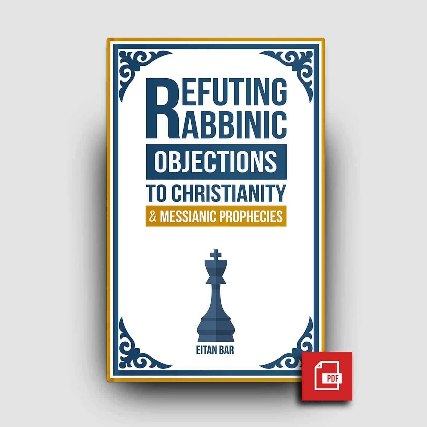 Refuting Rabbinic Objections to Christianity & Messianic Prophecies (PDF)