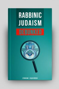 """Rabbinic Judaism Debunked: Debunking the myth of Rabbinic Oral Law"""